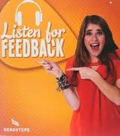 Listen for feedback.